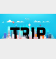 trip inscription in cityscape modern city vector image