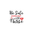nurse lettering quote typography be safe hang out vector image vector image
