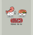 sushi prepare for you cute cartoon poster vector image