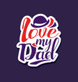love my dad design element for greeting card vector image vector image