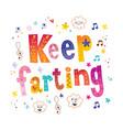 keep farting motivational lettering design vector image