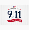 9 11 never forget partiot day usa lettering vector image vector image