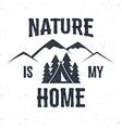 Hand drawn mountain advventure label Nature is my vector image vector image