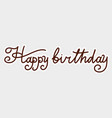 happy birthday text hand drawn lettering grunge vector image