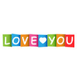 love you colorful card on white background vector image vector image