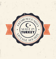 made in turkey vintage sign badge insignia vector image