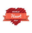 world heart day greeting emblem vector image vector image
