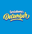 welcome december simple hand lettering typography vector image