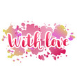 with love in pink on colorful watercolor backgroun vector image vector image