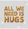 all we need is hugs inscription vector image