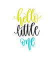 hello little one - hand lettering positive quotes vector image