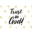Trust in God inscription Greeting card with vector image