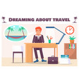 dreaming about travel banner with guy in office vector image vector image