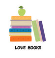 love books stack books with apple pile vector image