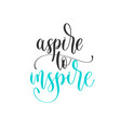 aspire to inspire - hand lettering positive quotes