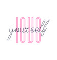 love yourself inspirational quote - design for t vector image vector image