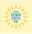 world down syndrome day yellow background vector image vector image
