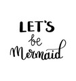 let s be mermaids inspirational quote about vector image