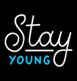 stay young retro white lettering vintage quote vector image vector image
