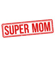 super mom sign or stamp vector image