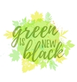 Green is new black lettering hand drawn vector image vector image