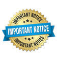 important notice round isolated gold badge vector image vector image