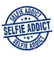selfie addict blue round grunge stamp vector image vector image
