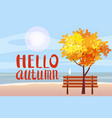 autumn landscape on the sea ocean hello autumn vector image