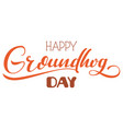 happy groundhog day ornate lettering text for vector image vector image