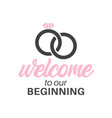 welcome to our beginning quote typography vector image vector image