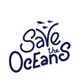 save oceans vector image vector image