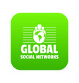 global social networks icon green vector image