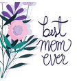 happy mothers day best mom ever flowers delicate vector image vector image