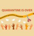 pandemic end quarantine is over end lockdown vector image vector image