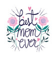 happy mothers day best mom ever flowers leaves vector image vector image