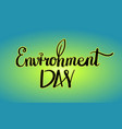 world environment day hand lettering card vector image vector image