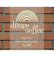 Dream Coffee Vintage Label logo template poster vector image vector image