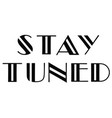 stay tuned vector image
