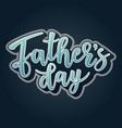 fathers day lettering poster vector image vector image