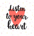 listen to your heart inspirational quote hand vector image vector image
