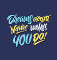 dreams doesnt works unless you do hand lettering vector image vector image