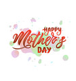 hand lettering happy mother s day on colorful vector image