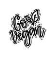 go vegan hand-written lettering calligraphy vector image vector image
