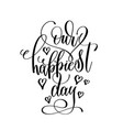 our happiest day black and white hand lettering vector image vector image