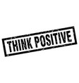 square grunge black think positive stamp vector image vector image