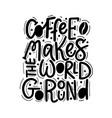 coffee helps world go round fun vector image