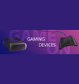 gaming devices vr glasses and gamepad banner vector image