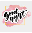 good night lettering calligraphy text phrase vector image vector image