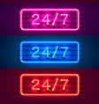 neon signboard 24 7 open time color set vector image vector image