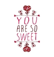 You are so sweet vector image